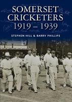 Somerset Cricketers 1919-1939 by Stephen Hill, Barry Phillips