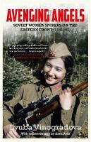 Avenging Angels Soviet women snipers on the Eastern front (1941-45) by Lyuba Vinogradova