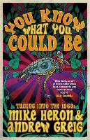 You Know What You Could Be Tuning into the 1960s by Mike Heron, Andrew Greig, Billy Connolly