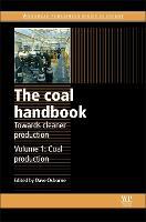 The Coal Handbook: Towards Cleaner Production Volume 1: Coal Production by Dave (Xstrata Technology Pty Ltd, Australia) Osborne