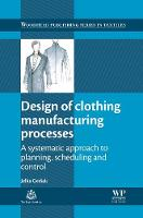 Design of Clothing Manufacturing Processes A Systematic Approach to Planning, Scheduling and Control by Jelka (University of Maribor, Slovenia) Gersak