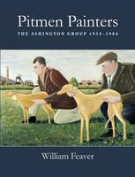 Pitmen Painters The Ashington Group, 1934-1984 by William Feaver