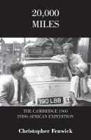 20,000 Miles for a Glass of Champagne The Cambridge 1960 Indo-African Expedition by Christopher Fenwick