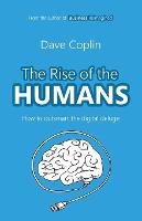 The Rise of the Humans How to outsmart the digital deluge by Dave Coplin