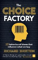 The Choice Factory 25 behavioural biases that influence what we buy by Richard Shotton