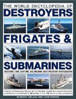 The World Encyclopedia of Destroyers, Frigates & Submarines Features 1300 Wartime and Modern Identification Photographs: a History of Destroyers, Frigates and Underwater Vessels from Around the World, by Bernard Ireland, John Parker