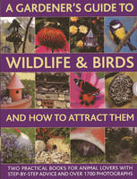 A Gardener's Guide to Wildlife & Birds and How to Attract Them Two Practical Books for Animal Lovers with Step-by-step Advice and Over 1700 Photographs by Christine Lavelle, Michael Lavelle, Dr Jen Green