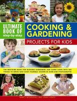 Ultimate Book of Step-by-Step Cooking & Gardening Projects for Kids by Nancy McDougall, Jenny Hendy