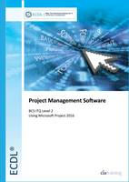 ECDL Project Management Software Using Microsoft Project 2016 (BCS ITQ Level 2) by
