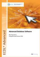 ECDL Advanced Database Software Using Access 2016 (BCS ITQ Level 3) by