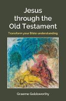 Jesus Through the Old Testament Transform your Bible understanding by Graeme Goldsworthy