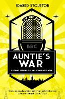Auntie's War The BBC during the Second World War by Edward Stourton