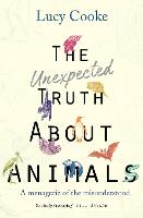 The Unexpected Truth About Animals by Lucy Cooke