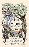 The Wood The Life & Times of Cockshutt Wood by John Lewis-Stempel