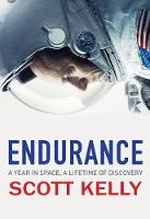Endurance A Year in Space, A Lifetime of Discovery by Scott Kelly