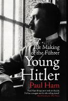 Young Hitler The Making of the Fuhrer by Paul (author) Ham