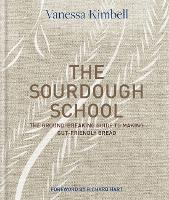 The Sourdough School How to make delicious and healthy bread at home by Vanessa Kimbell
