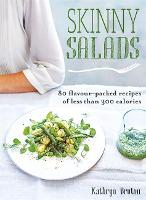 Skinny Salads: 80 Flavour-Packed Recipes of Less than 300 Calories by Kathryn Bruton