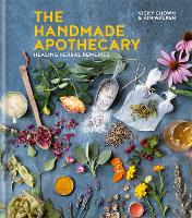 Handmade Apothecary: Healing Herbal Remedies by Kim Walker