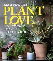 Plant Love How care for your houseplants by Alys Fowler