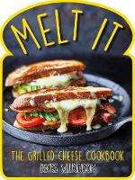 Melt it The grilled cheese cookbook by Becks Wilkinson