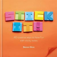 Stick It! 40 creative ways to have fun with sticky notes by Bridget Dove