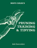 Bob's Basics: Pruning and Tidying by Bob Flowerdew
