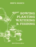 Bob's Basics: Sowing, Planting, Watering by Bob Flowerdew