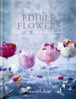 The Art of Edible Flowers by Rebecca Sullivan