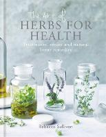 The Art of Herbs for Health Treatments, tonics and natural home remedies by Rebecca Sullivan