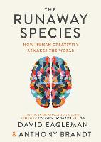The Runaway Species How Human Creativity Remakes the World by David Eagleman, Anthony Brandt