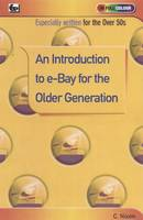 An Introduction to e-bay for the Older Generation by Cherry Nixon