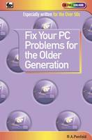Fix Your PC Problems for the Older Generation by R. A. Penfold