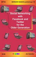 Social Networking with Facebook and Twitter for the Older Generation by Jim Gatenby