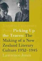 Picking Up the Traces The Making of a New Zealand Literary Culture 1932-1945 by Lawrence Jones