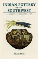 Indian Pottery of the Southwest by Marcia Muth