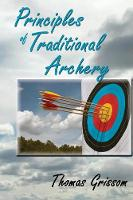 Principles of Traditional Archery by Thomas Grissom