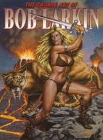 The Savage Art of Bob Larkin by Bob Larkin