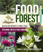 The Food Forest Handbook Design and Manage a Home-Scale Perennial Polyculture Garden by Michelle Czolba, Darrell Frey