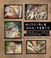 Mudgirls Manifesto Handbuilt Homes, Handcrafted Lives by The Mudgirls Natural Building Collective