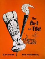 The Art Of Tiki by Sven Kirsten, Otto Von Stroheim