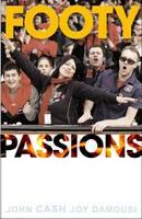 Footy Passions by John Cash, Joy Damousi
