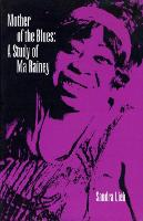 Mother of the Blues Study of Ma Rainey by Sandra R. Lieb