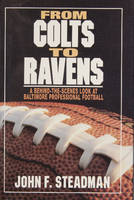 From Colts to Ravens A Behind-the-Scenes Look at Baltimore Professional Football by John F. Steadman