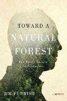 Toward a Natural Forest The Forest Service in Transition, A Memoir by Jim Furnish, Char Miller