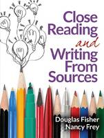 Close Reading and Writing From Sources by Douglas Fisher, Nancy Frey