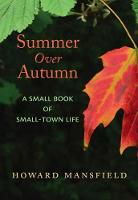 Summer Over Autumn A Small Book of Small-Town Life by Howard Mansfield