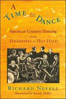 A Time to Dance American Country Dancing from Hornpipes to Hot Hash by Richard Nevell