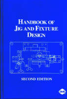 Handbook of Jig and Fixture Design by W. Boyes
