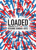 Loaded A Disarming History of the Second Amendment by Roxanne Dunbar-Ortiz